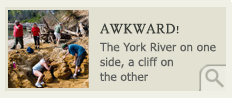 Awkward! The York River on one side, a cliff on the other