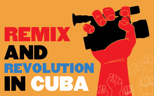 Remix and Revolution in Cuba